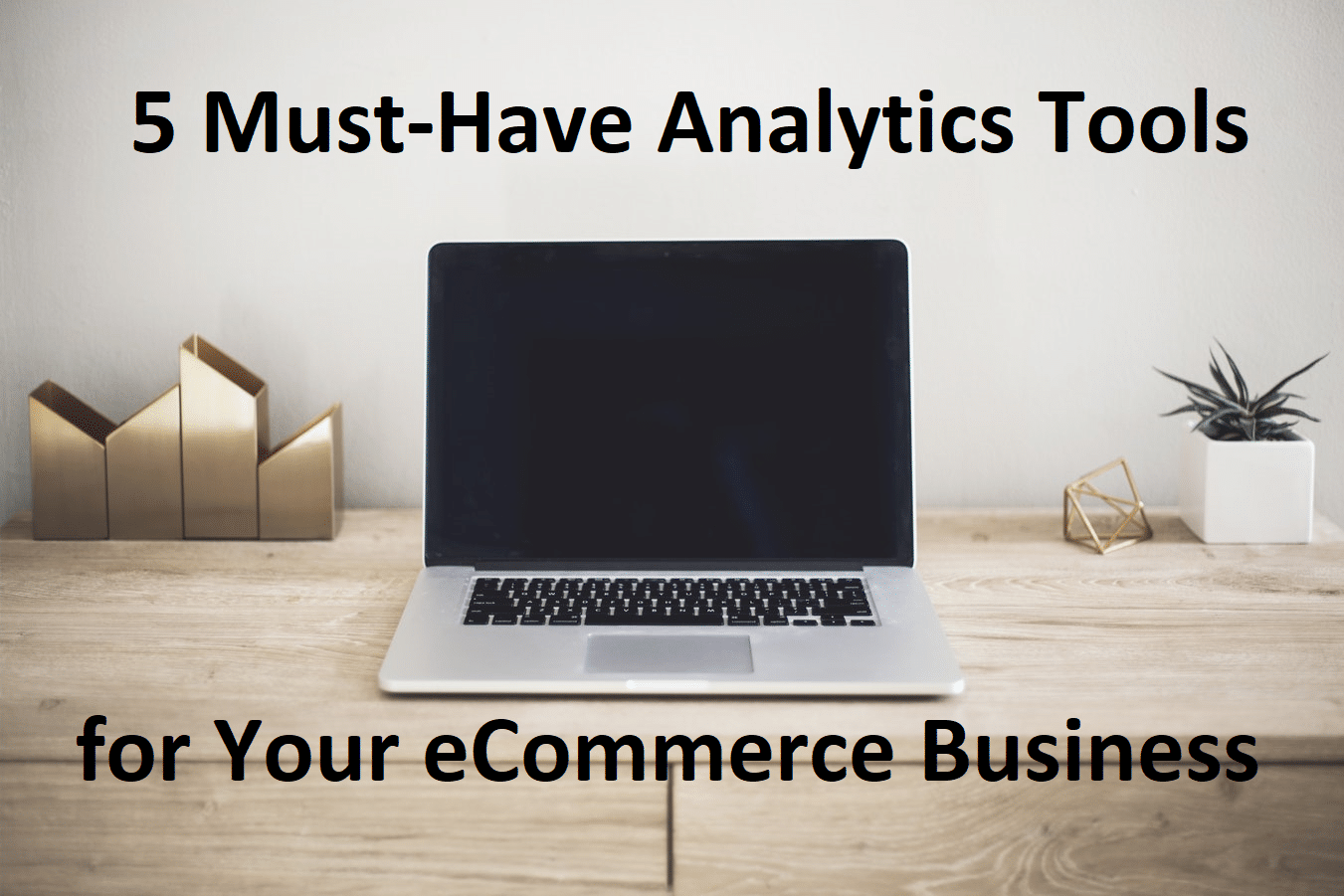 5 Must-Have Analytics Tools for Your eCommerce Business